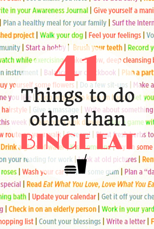 41 Things to do instead of Binge Eating. Stop binge eating now. There is help. Learn more.