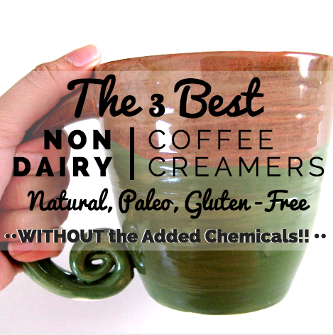 3 best non dairy creamers for paleo diet or eating clean diet. Gluten free and all natural!