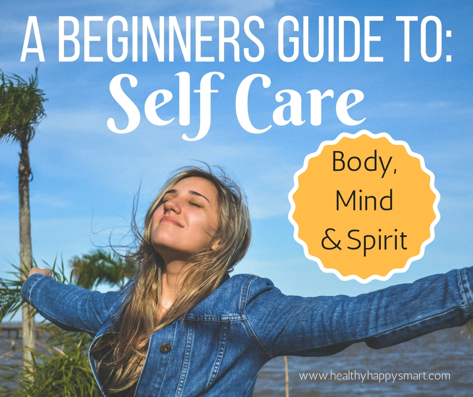 A Beginners Guide to Self Care: body, mind and spirit