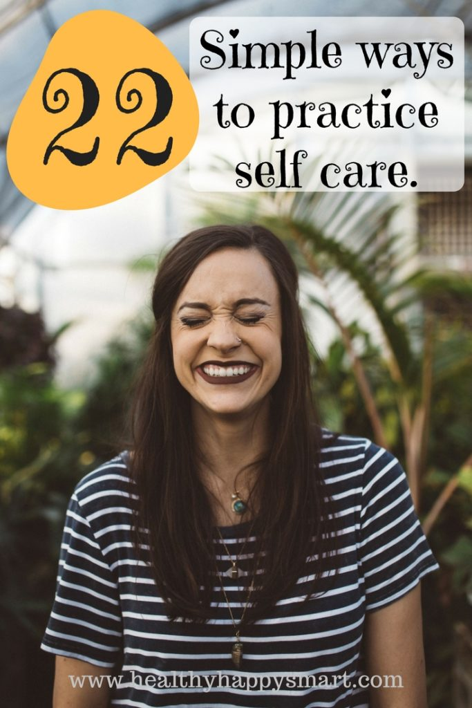 22 simple ways to practice self care. Mind, body and spirit.