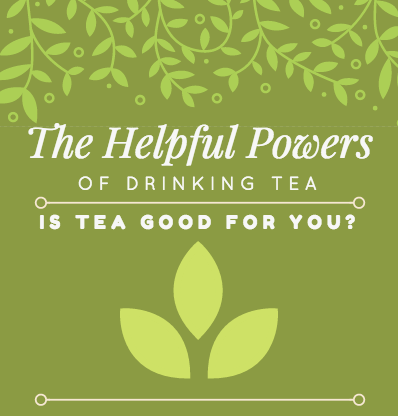 Is tea good for you? - benefits of tea. 18 different types of tea.