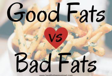 Good Fats vs Bad Fats • Don't be afraid of Fat!