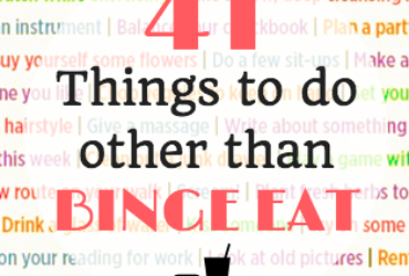 41 Things to do instead of Binge Eating