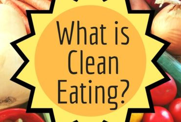 What is Clean Eating? • 10 Easy Steps to Ultimate Health