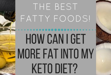 High Fat Foods – Get More Fat into Your Keto Diet!